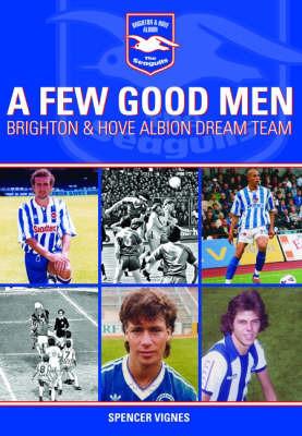 A Few Good Men: Brighton and Hove Albion Dream Team by Spencer Vignes