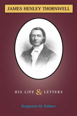 Life and Letters of James H. Thornwell by Benjamin Morgan Palmer