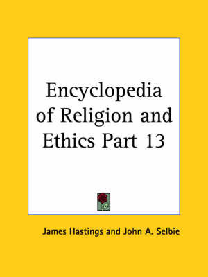 Encyclopedia of Religion & Ethics (1908): v. 13 by James Hastings
