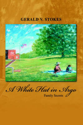 A White Hat in Argo by Gerald V Stokes