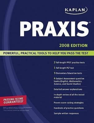 Kaplan PRAXIS: 2008 by Kaplan
