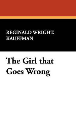 The Girl That Goes Wrong by Reginald Wright Kauffman image
