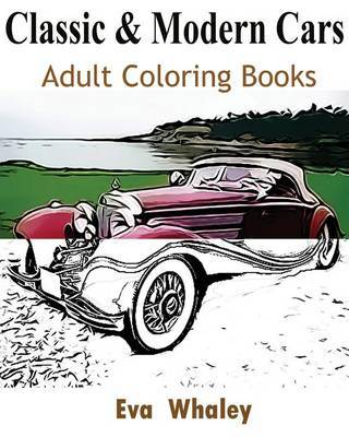 Classic & Modern Cars : Adult Coloring Book: Design Coloring Book by Eva Whaley image