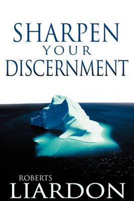 Sharpen Your Discernment by Roberts Liardon
