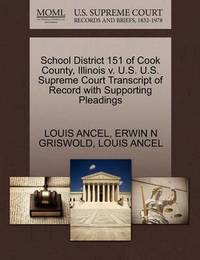 School District 151 of Cook County, Illinois V. U.S. U.S. Supreme Court Transcript of Record with Supporting Pleadings by Louis Ancel