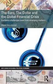 The Euro, The Dollar and the Global Financial Crisis by Miguel Otero-Iglesias