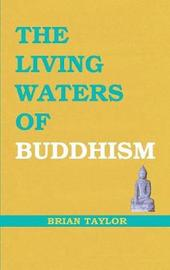 The Living Waters of Buddhism by Brian F. Taylor