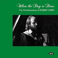 When The Day Is Done: Orchestrations Of Robert Kirby by Various
