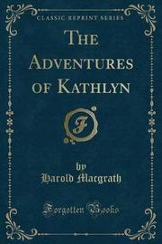 The Adventures of Kathlyn (Classic Reprint) by Harold Macgrath