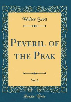 Peveril of the Peak, Vol. 2 (Classic Reprint) by Walter Scott