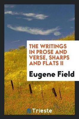The Writings in Prose and Verse, Sharps and Flats II by Eugene Field