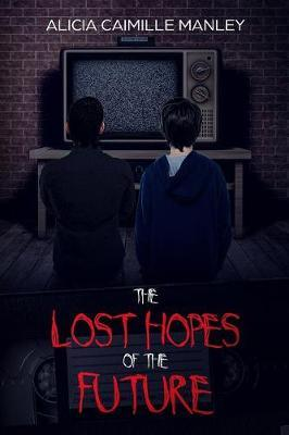 The Lost Hopes of the Future by Alicia C Manley
