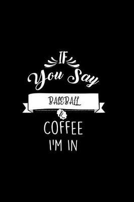 If You Say Baseball and Coffee I'm In by Chadam Journals