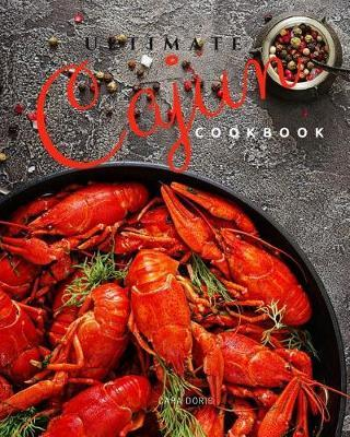 Ultimate Cajun Cookbook by Cara Doris