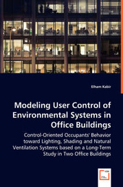 Modeling User Control of Environmental Systems in Office Buildings by Elham Kabir