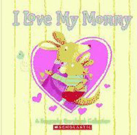 I Love My Mommy: A Keepsake Storybook Collection by Scholastic Inc image