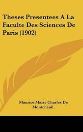 Theses Presentees a la Faculte Des Sciences de Paris (1902) by Maurice Marie Charles De Montcheuil image