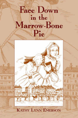 Face Down in the Marrow-Bone Pie: An Elizabethan Mystery by Kathy Lynn Emerson