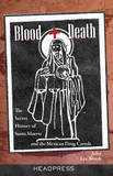 Blood + Death: The Secret of Santa Muerte and the Mexican Drug Cartels by John Lee Brook