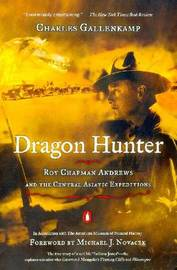 Dragon Hunter: Roy Chapman Andrews and the Central Asiatic Expeditions by Charles Gallenkamp image