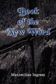 Book of the New Word by Maximilian Ingram