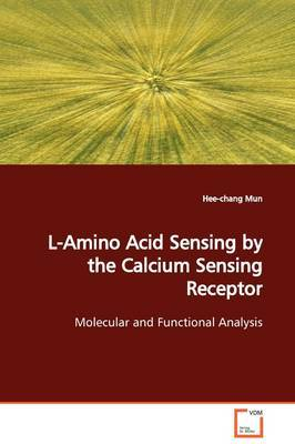 L-Amino Acid Sensing by the Calcium Sensing Receptor by Hee-chang Mun
