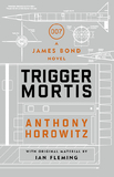 Trigger Mortis: A James Bond Novel by Anthony Horowitz