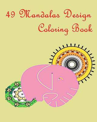 49 Mandalas Design Coloring Book: Mandala Coloring for Beginner That Balance Your Stress-Relief, Relaxation, Meditation and Creativity. by Mimic Mock image