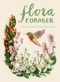 Flora Forager: A Seasonal Journal Collected from Nature by Bridget Collins