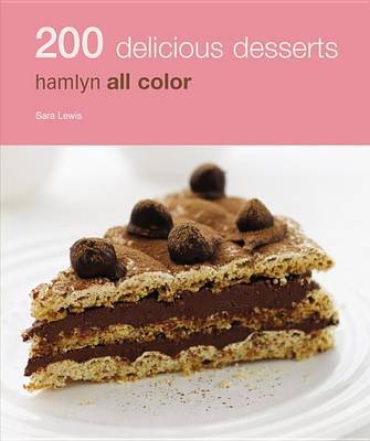 Hamlyn All Colour Cookery: 200 Delicious Desserts by Sara Lewis image