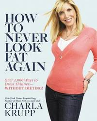 How to Never Look Fat Again!: Over 1000 Ways to Dress Thinner - Without Dieting by Charla Krupp image