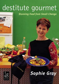 Destitute Gourmet (Original) : Stunning food from small change by Sophie Gray image
