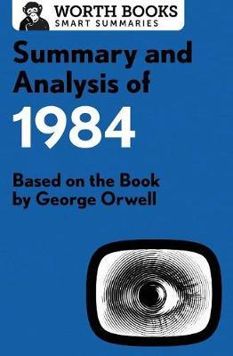 Summary and Analysis of 1984 by Worth Books