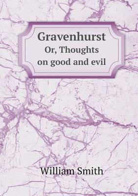 Gravenhurst Or, Thoughts on Good and Evil by William Smith