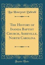 The History of Inanda Baptist Church, Asheville, North Carolina (Classic Reprint) by Lisa Honeycutt Debruhl image