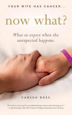 Your Wife Has Cancer, Now What? by Carson Boss image