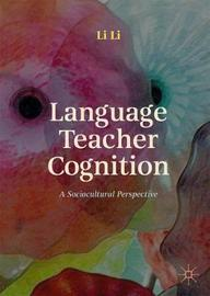 Language Teacher Cognition by Li Li