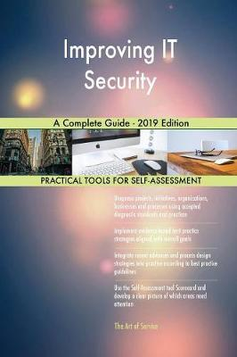 Improving IT Security A Complete Guide - 2019 Edition by Gerardus Blokdyk image