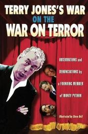 Terry Jones's War on the War on Terror: Observations and Denunciations by a Founding Member of Monty Python by Terry Jones image