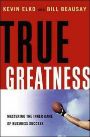 True Greatness: Mastering the Inner Game of Business Success by Kevin Elko image
