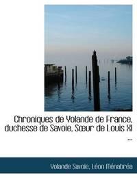 Chroniques de Yolande de France, Duchesse de Savoie, Sa Ur de Louis XI ... by LAcon MAcnabrAca Yolande Savoie image