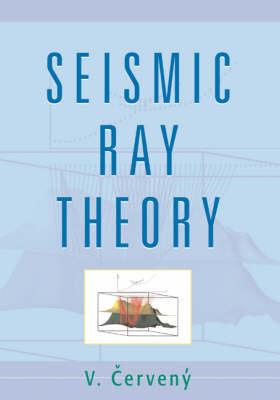 Seismic Ray Theory by Vlatislav Cerveny