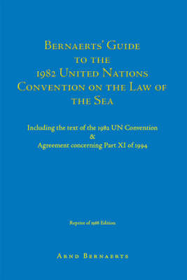 Bernaerts' Guide to the 1982 United Nations Convention on the Law of the Sea by Arnd Bernaerts