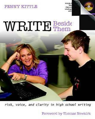 Write Beside Them: Risk, Voice, and Clarity in High School Writing by Penny Kittle