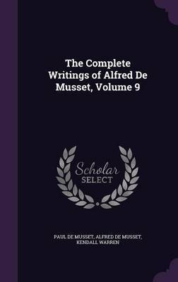 The Complete Writings of Alfred de Musset, Volume 9 by Paul de Musset image