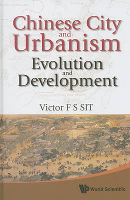 Chinese City And Urbanism: Evolution And Development by Victor F.S. Sit