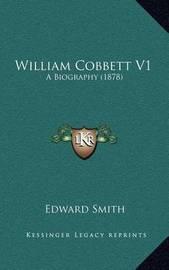 William Cobbett V1: A Biography (1878) by Professor Edward Smith