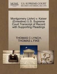 Montgomery (John) V. Kaiser (Ernestine) U.S. Supreme Court Transcript of Record with Supporting Pleadings by Thomas C Lynch