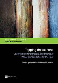 Tapping the Markets: Opportunities for Domestic Investments in Water and Sanitation for the Poor by Jemima Sy