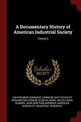 A Documentary History of American Industrial Society; Volume 2 by John Rogers Commons